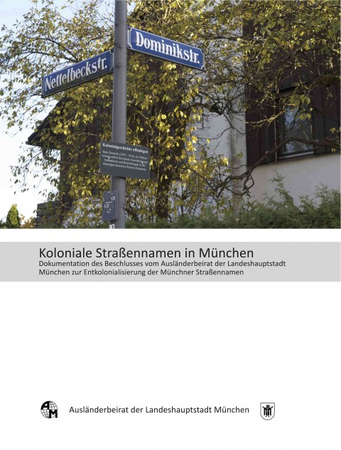 Koloniale Strassennamen in München. Dokumentation des Beschlusses vom Auslaenderbeirat der Landeshauptstadt München zur Entkolonisierung der Muenchner Strassennamen